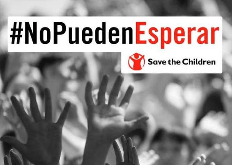 #NoPuedenEsperar campañía de Save the Children. -EPDA